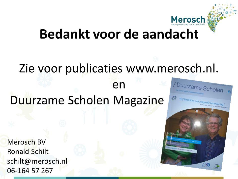 Merosch BV Ronald Schilt schilt@merosch.nl 06-164 57 267 Bedankt voor de aandacht Zie voor publicaties www.merosch.nl.