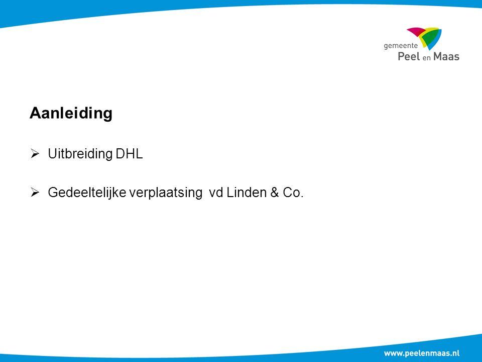 Aanleiding  Uitbreiding DHL  Gedeeltelijke verplaatsing vd Linden & Co.