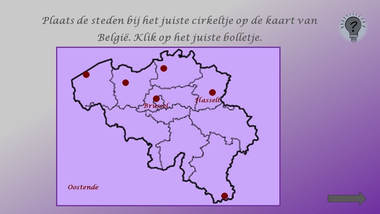 Plaats de steden bij het juiste cirkeltje op de kaart van België. Klik op het juiste bolletje. Hasselt Brussel