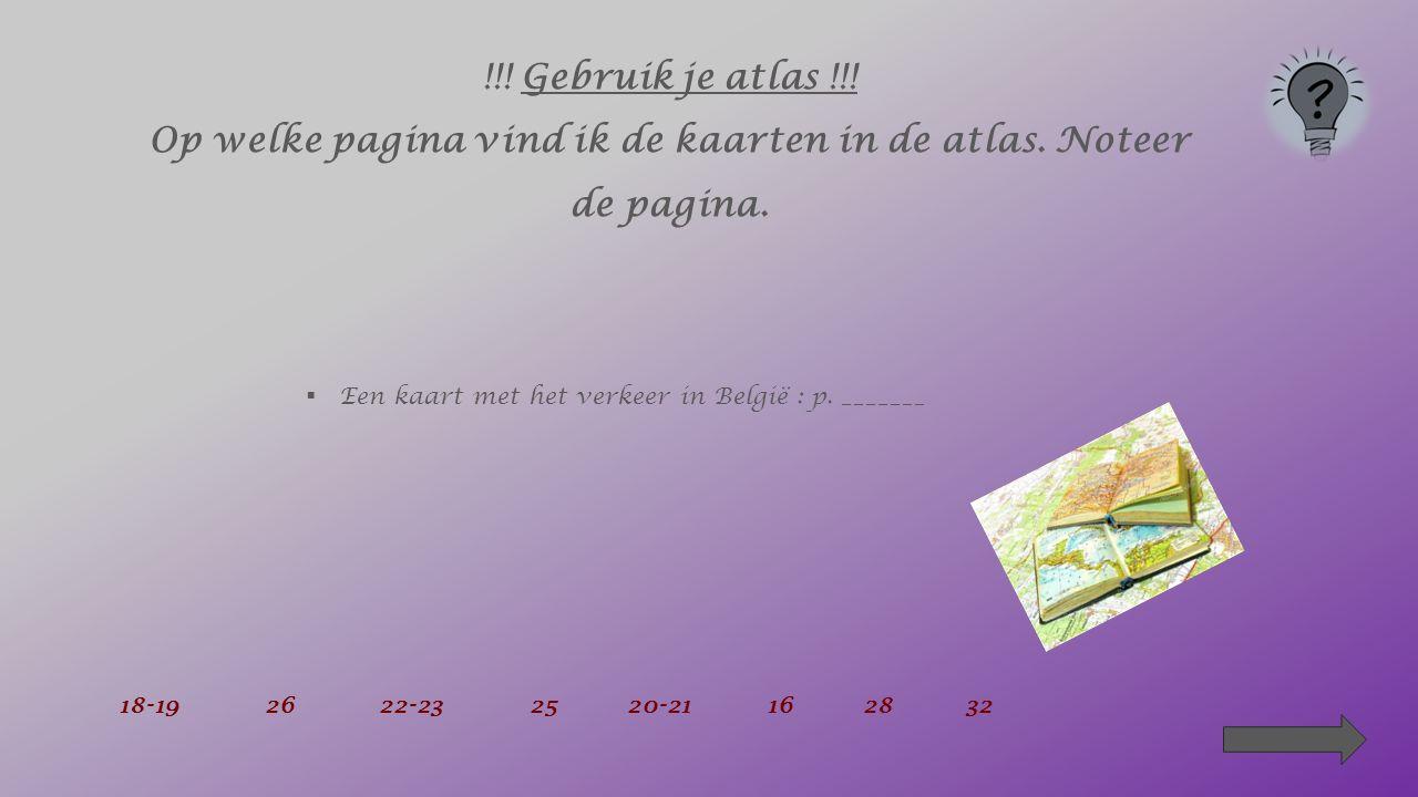 !!! Gebruik je atlas !!! Op welke pagina vind ik de kaarten in de atlas. Noteer de pagina.  Een kaart met het klimaat van België : p _________ 18-192