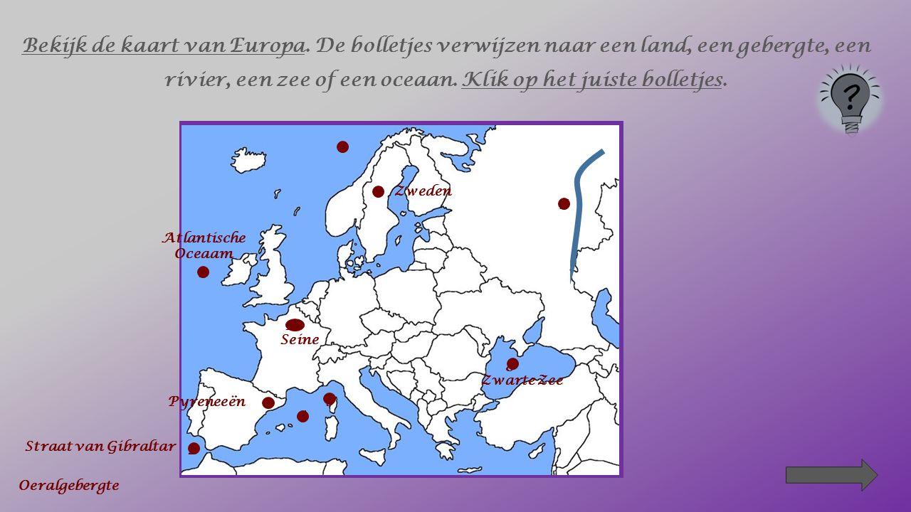 Bekijk de kaart van Europa. De bolletjes verwijzen naar een land, een gebergte, een rivier, een zee of een oceaan. Klik op het juiste bolletjes. 1 2 3