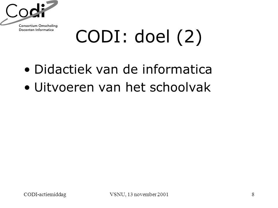 CODI-actiemiddagVSNU, 13 november 20018 CODI: doel (2) Didactiek van de informatica Uitvoeren van het schoolvak