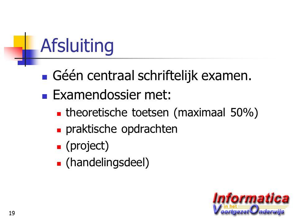 19 Afsluiting Géén centraal schriftelijk examen.