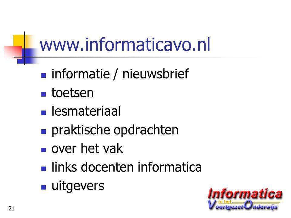 21 www.informaticavo.nl informatie / nieuwsbrief toetsen lesmateriaal praktische opdrachten over het vak links docenten informatica uitgevers