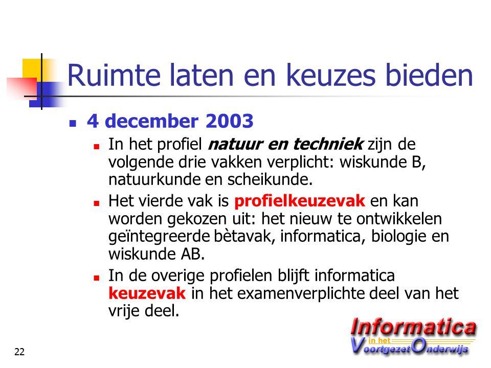 22 Ruimte laten en keuzes bieden 4 december 2003 In het profiel natuur en techniek zijn de volgende drie vakken verplicht: wiskunde B, natuurkunde en scheikunde.
