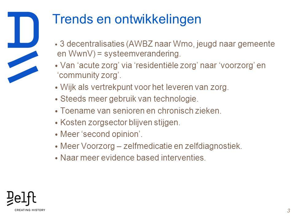 Trends en ontwikkelingen 3 decentralisaties (AWBZ naar Wmo, jeugd naar gemeente en WwnV) = systeemverandering. Van 'acute zorg' via 'residentiële zorg