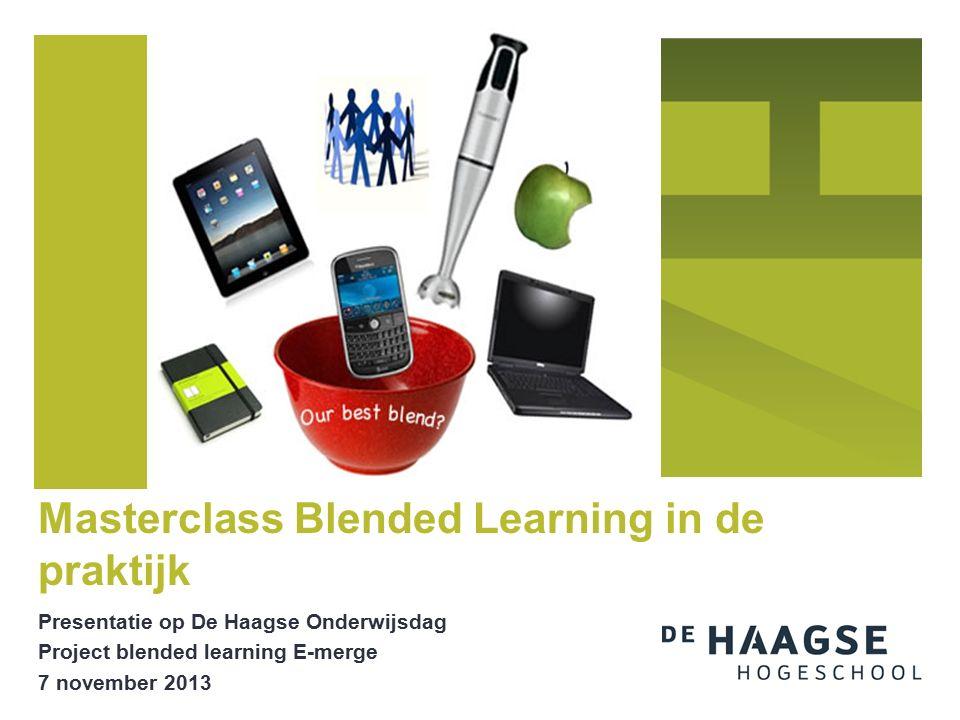 Presentatie op De Haagse Onderwijsdag Project blended learning E-merge 7 november 2013 Masterclass Blended Learning in de praktijk