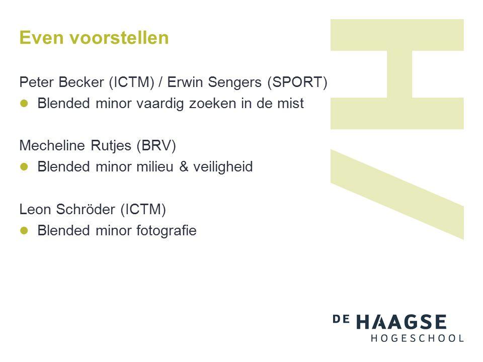 Even voorstellen Peter Becker (ICTM) / Erwin Sengers (SPORT) Blended minor vaardig zoeken in de mist Mecheline Rutjes (BRV) Blended minor milieu & veiligheid Leon Schröder (ICTM) Blended minor fotografie