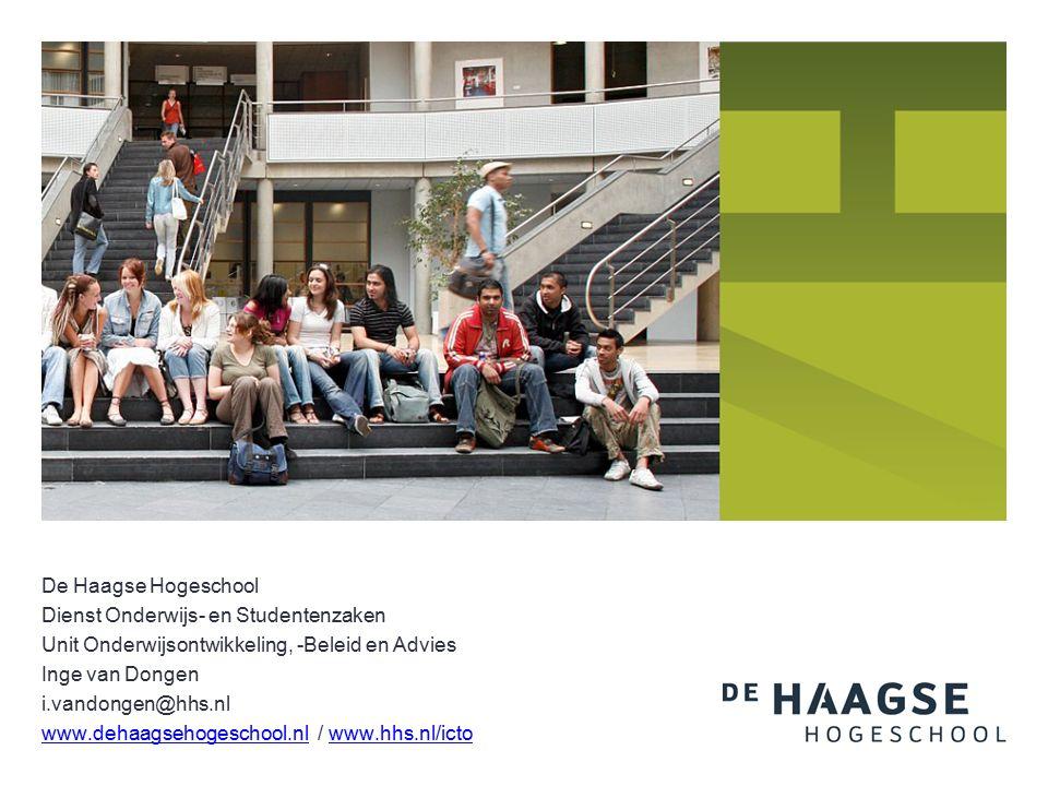 De Haagse Hogeschool Dienst Onderwijs- en Studentenzaken Unit Onderwijsontwikkeling, -Beleid en Advies Inge van Dongen i.vandongen@hhs.nl www.dehaagsehogeschool.nlwww.dehaagsehogeschool.nl / www.hhs.nl/ictowww.hhs.nl/icto