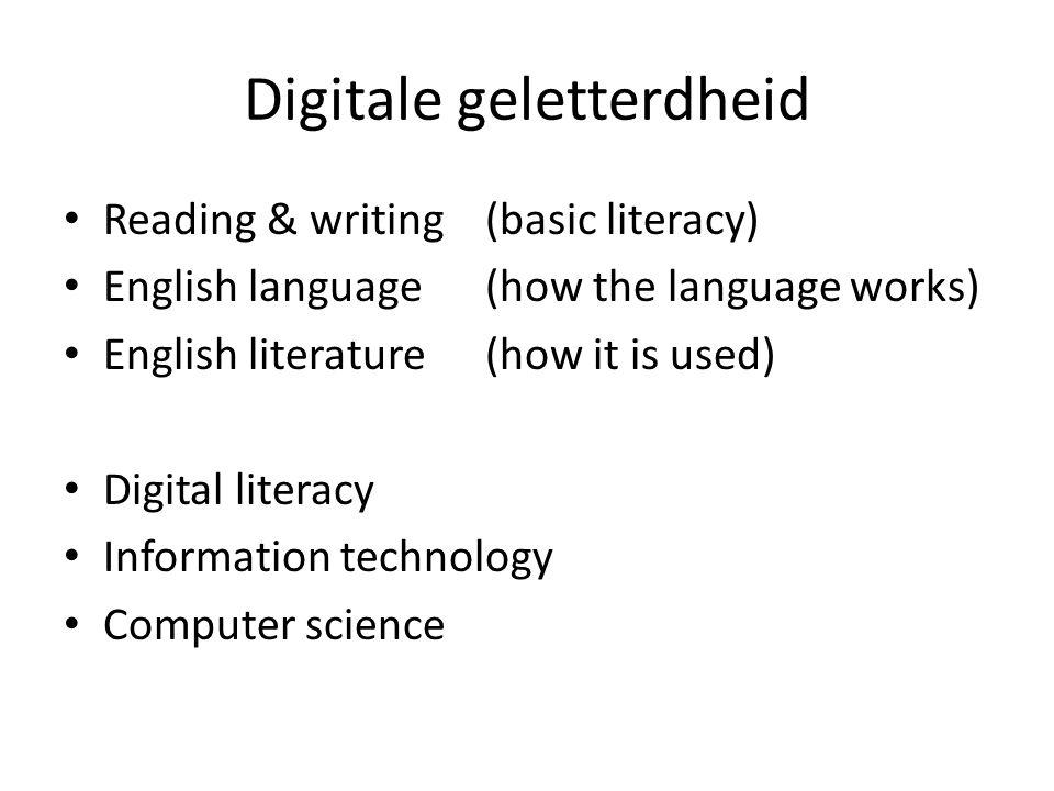 Digitale geletterdheid Reading & writing (basic literacy) English language(how the language works) English literature (how it is used) Digital literac