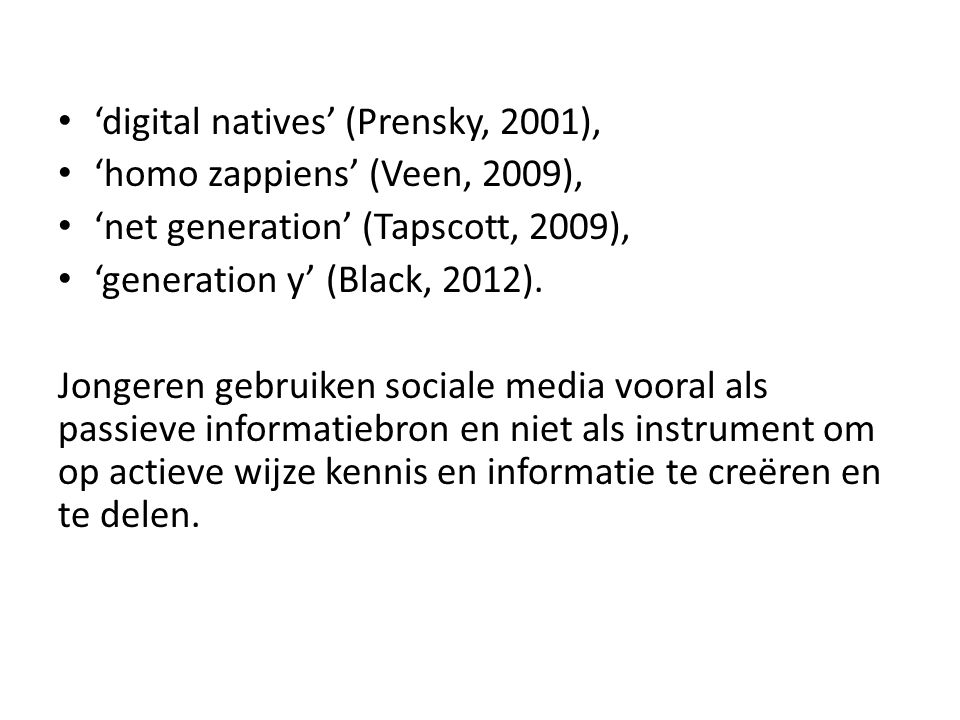 'digital natives' (Prensky, 2001), 'homo zappiens' (Veen, 2009), 'net generation' (Tapscott, 2009), 'generation y' (Black, 2012).