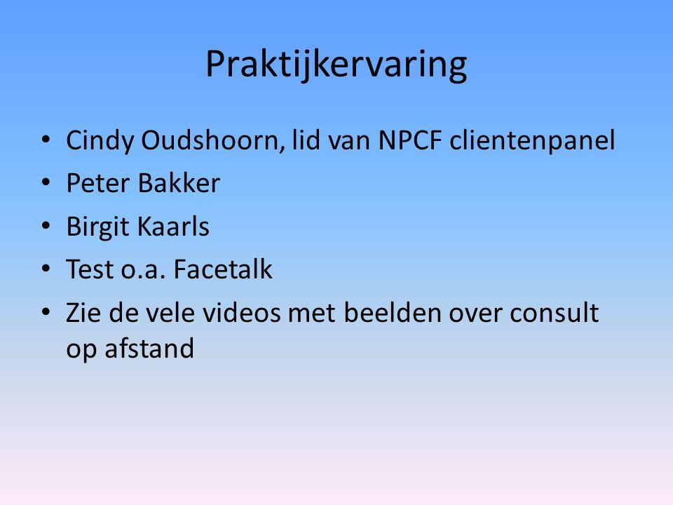 Praktijkervaring Cindy Oudshoorn, lid van NPCF clientenpanel Peter Bakker Birgit Kaarls Test o.a. Facetalk Zie de vele videos met beelden over consult