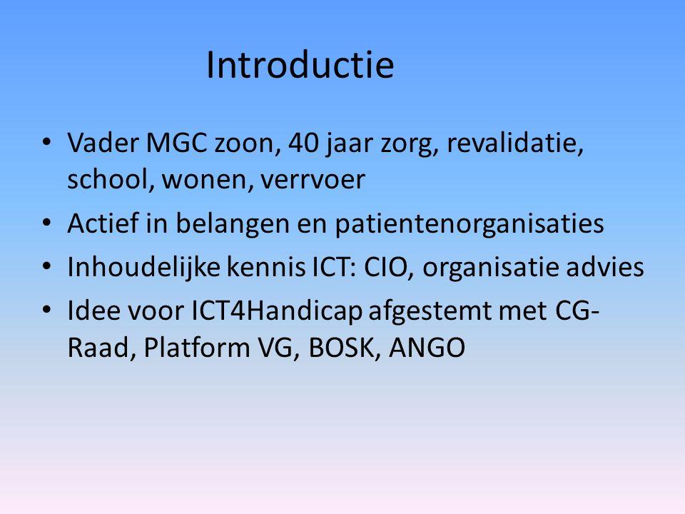 Introductie Vader MGC zoon, 40 jaar zorg, revalidatie, school, wonen, verrvoer Actief in belangen en patientenorganisaties Inhoudelijke kennis ICT: CI
