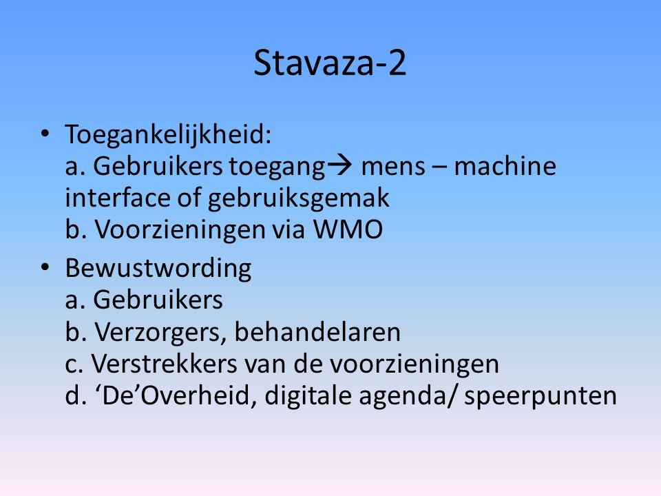 Stavaza-2 Toegankelijkheid: a. Gebruikers toegang  mens – machine interface of gebruiksgemak b. Voorzieningen via WMO Bewustwording a. Gebruikers b.