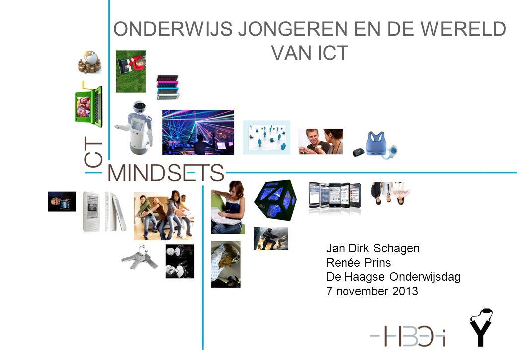 ONDERWIJS JONGEREN EN DE WERELD VAN ICT Jan Dirk Schagen Renée Prins De Haagse Onderwijsdag 7 november 2013