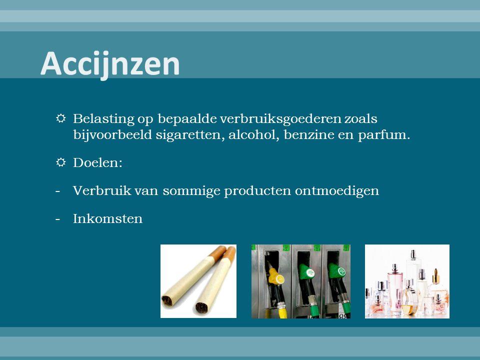  Belasting op bepaalde verbruiksgoederen zoals bijvoorbeeld sigaretten, alcohol, benzine en parfum.