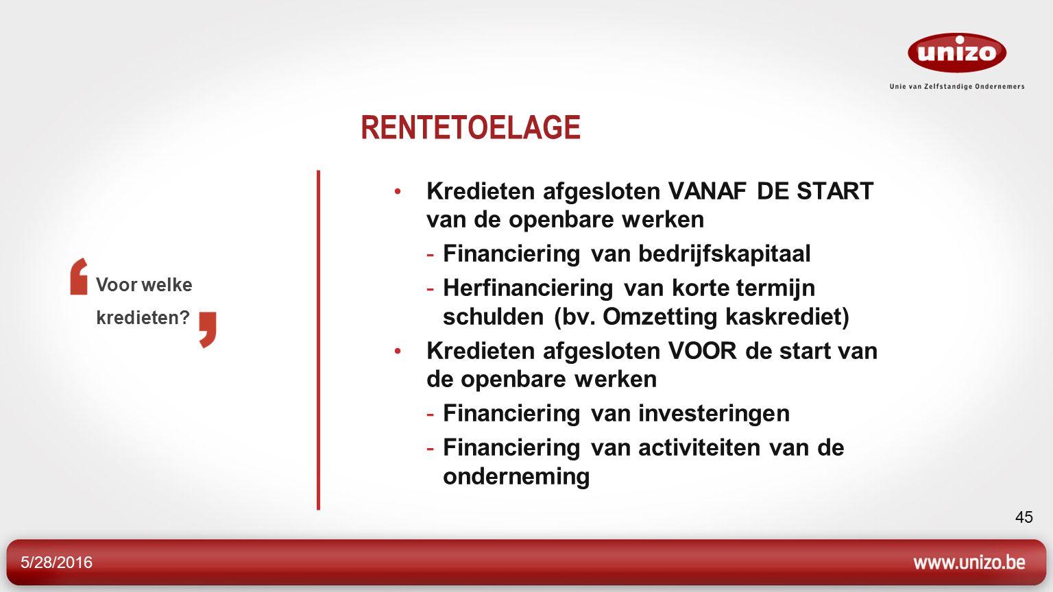 5/28/2016 45 RENTETOELAGE Kredieten afgesloten VANAF DE START van de openbare werken -Financiering van bedrijfskapitaal -Herfinanciering van korte termijn schulden (bv.