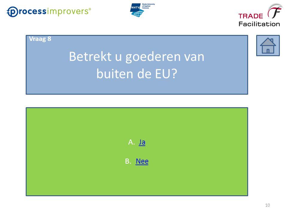 Betrekt u goederen van buiten de EU? A.JaJa B.NeeNee Vraag 8 10
