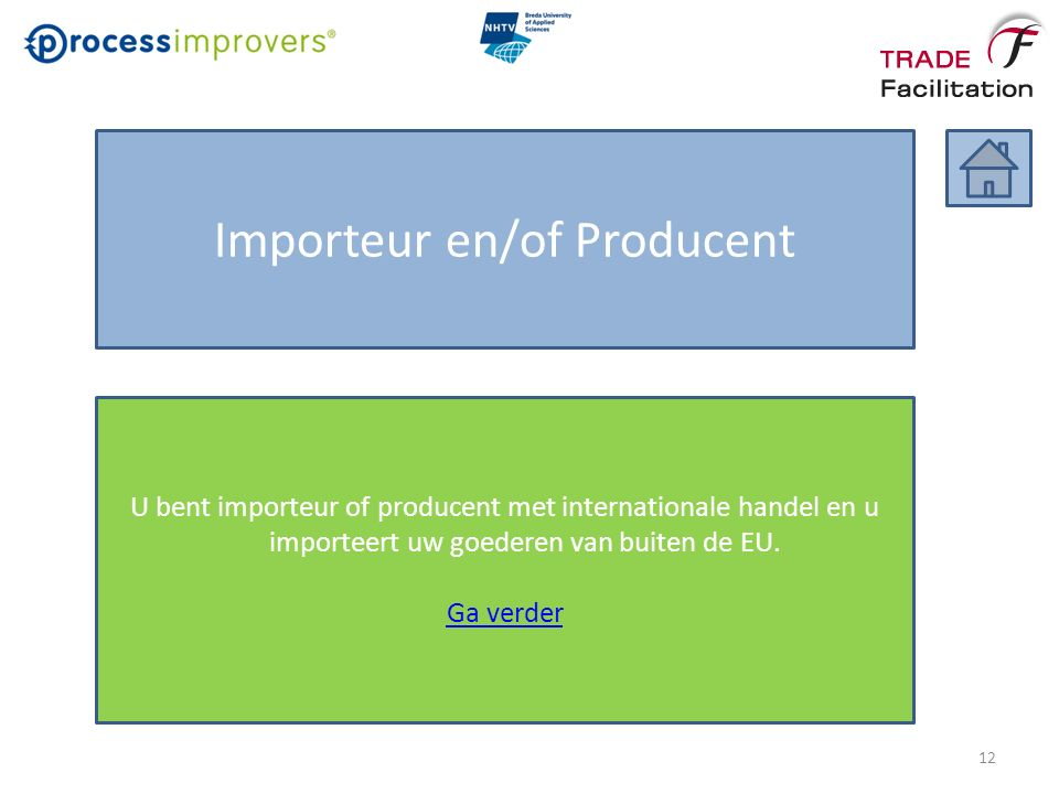 Importeur en/of Producent U bent importeur of producent met internationale handel en u importeert uw goederen van buiten de EU.