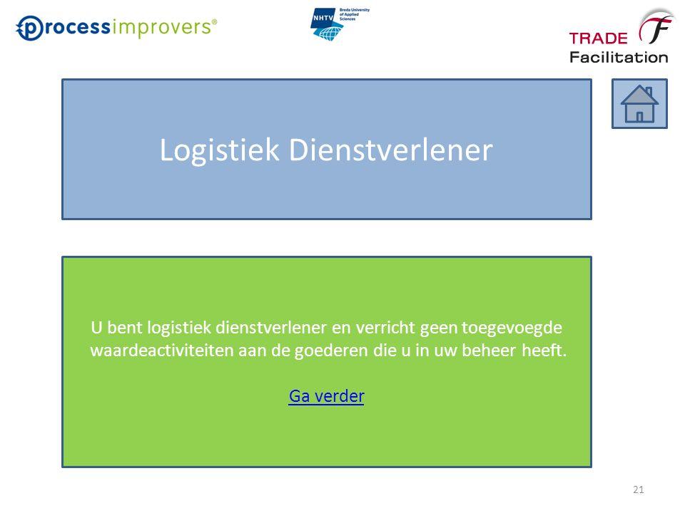 Logistiek Dienstverlener U bent logistiek dienstverlener en verricht geen toegevoegde waardeactiviteiten aan de goederen die u in uw beheer heeft.