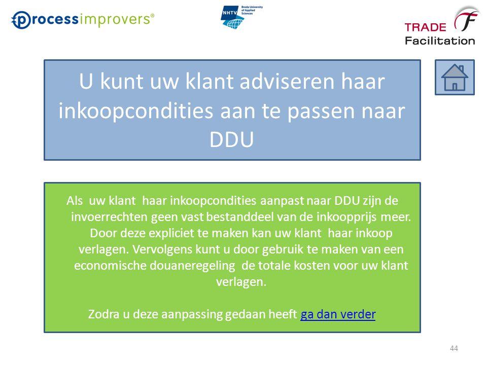 U kunt uw klant adviseren haar inkoopcondities aan te passen naar DDU Als uw klant haar inkoopcondities aanpast naar DDU zijn de invoerrechten geen vast bestanddeel van de inkoopprijs meer.
