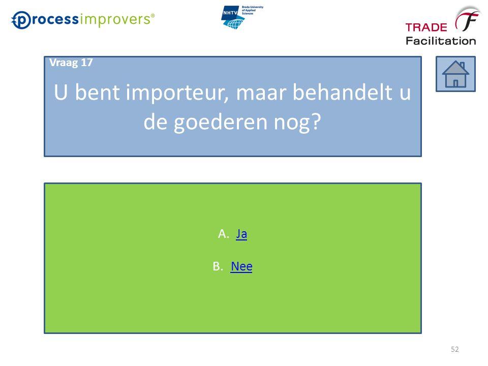 U bent importeur, maar behandelt u de goederen nog A.JaJa B.NeeNee 52 Vraag 17