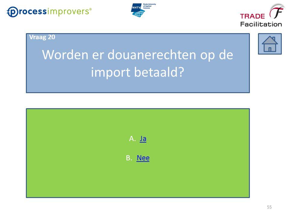 Worden er douanerechten op de import betaald? Vraag 20 A.JaJa B.NeeNee 55