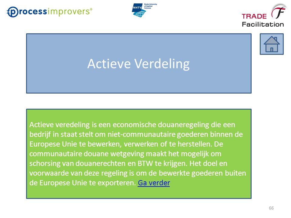 Actieve Verdeling Actieve veredeling is een economische douaneregeling die een bedrijf in staat stelt om niet-communautaire goederen binnen de Europese Unie te bewerken, verwerken of te herstellen.