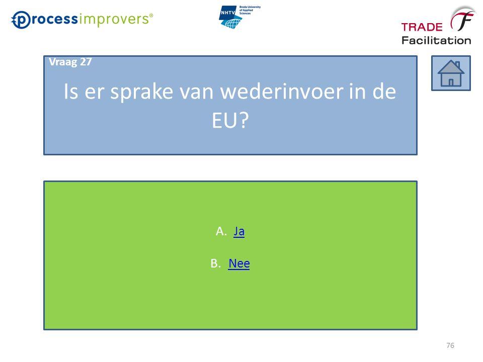 Is er sprake van wederinvoer in de EU? Vraag 27 A.JaJa B.NeeNee 76