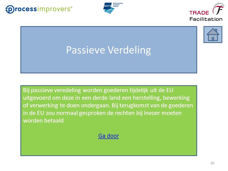Passieve Verdeling Bij passieve veredeling worden goederen tijdelijk uit de EU uitgevoerd om deze in een derde land een herstelling, bewerking of verwerking te doen ondergaan.