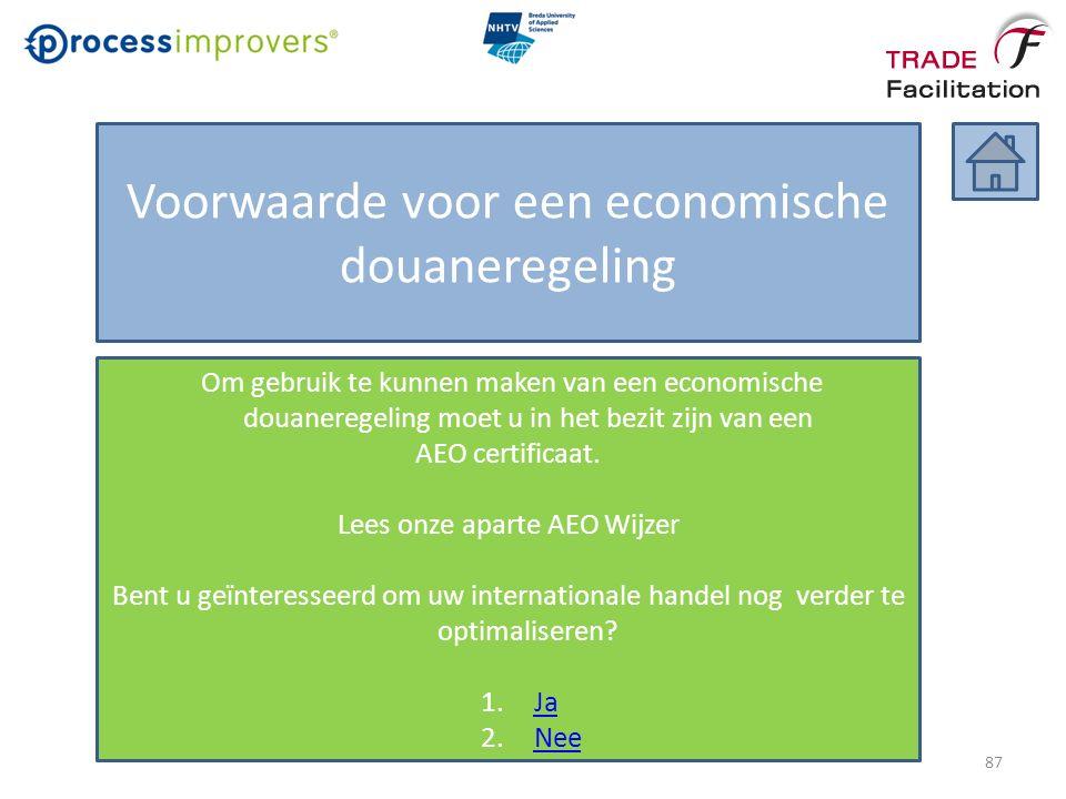 Voorwaarde voor een economische douaneregeling Om gebruik te kunnen maken van een economische douaneregeling moet u in het bezit zijn van een AEO certificaat.
