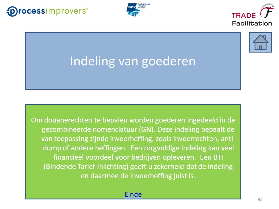 Indeling van goederen Om douanerechten te bepalen worden goederen ingedeeld in de gecombineerde nomenclatuur (GN).