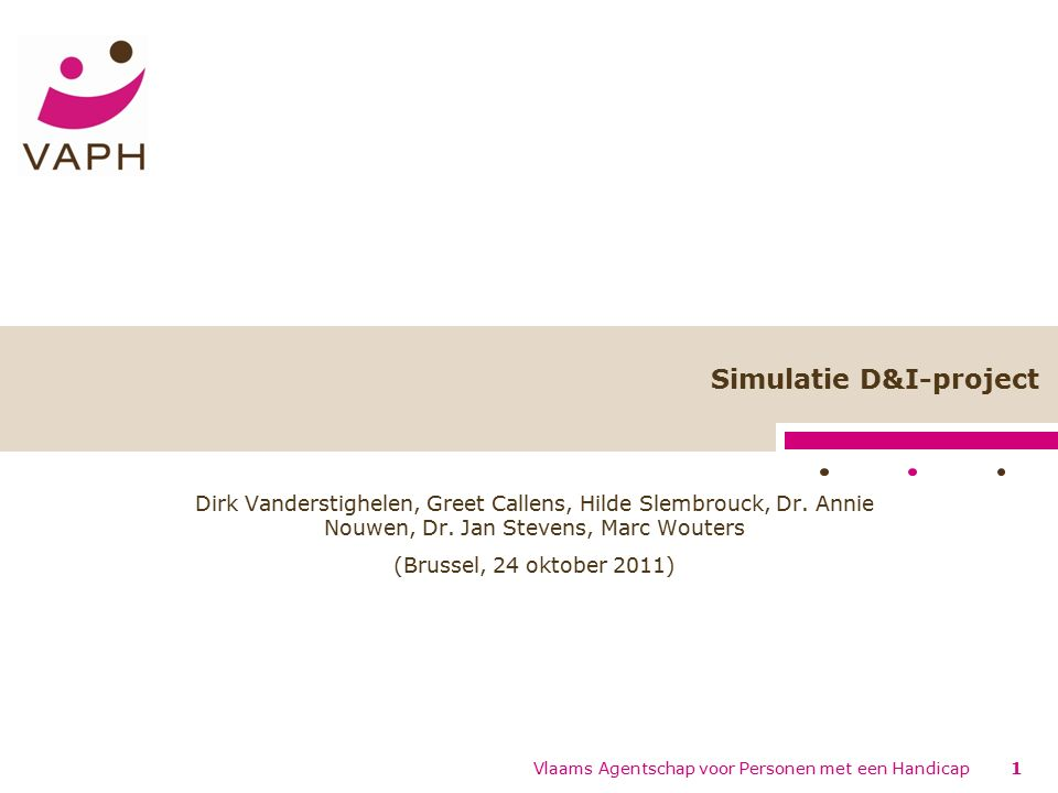 Simulatie D&I-project Dirk Vanderstighelen, Greet Callens, Hilde Slembrouck, Dr. Annie Nouwen, Dr. Jan Stevens, Marc Wouters (Brussel, 24 oktober 2011