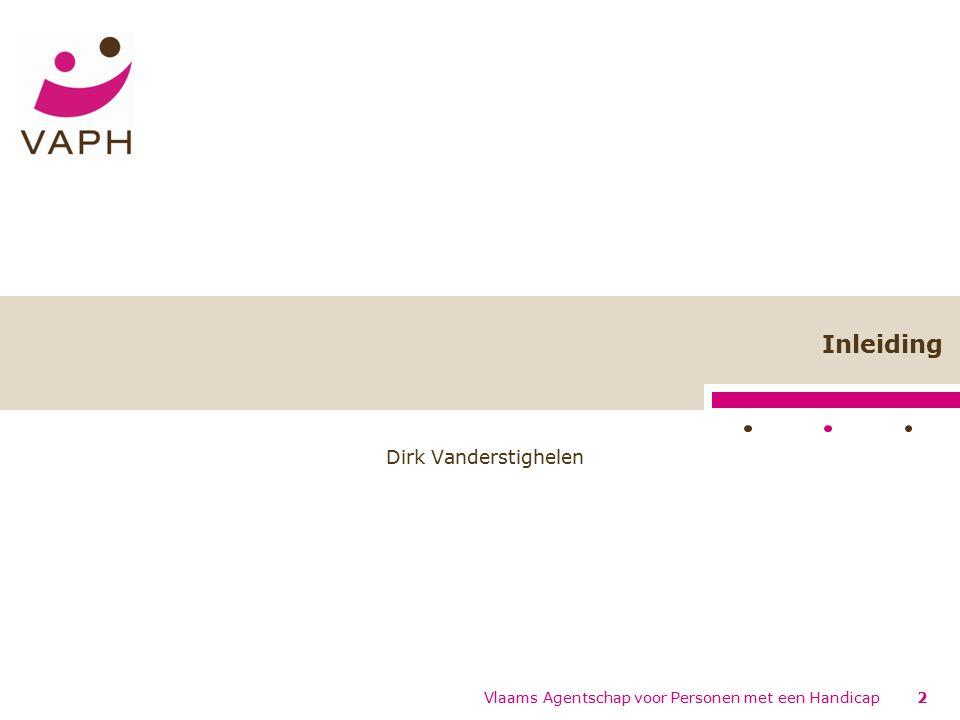 Inleiding Dirk Vanderstighelen 2 Vlaams Agentschap voor Personen met een Handicap