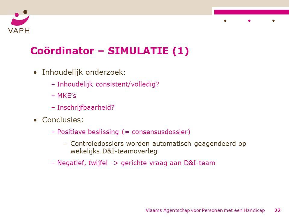 Coördinator – SIMULATIE (1) Inhoudelijk onderzoek: –Inhoudelijk consistent/volledig.