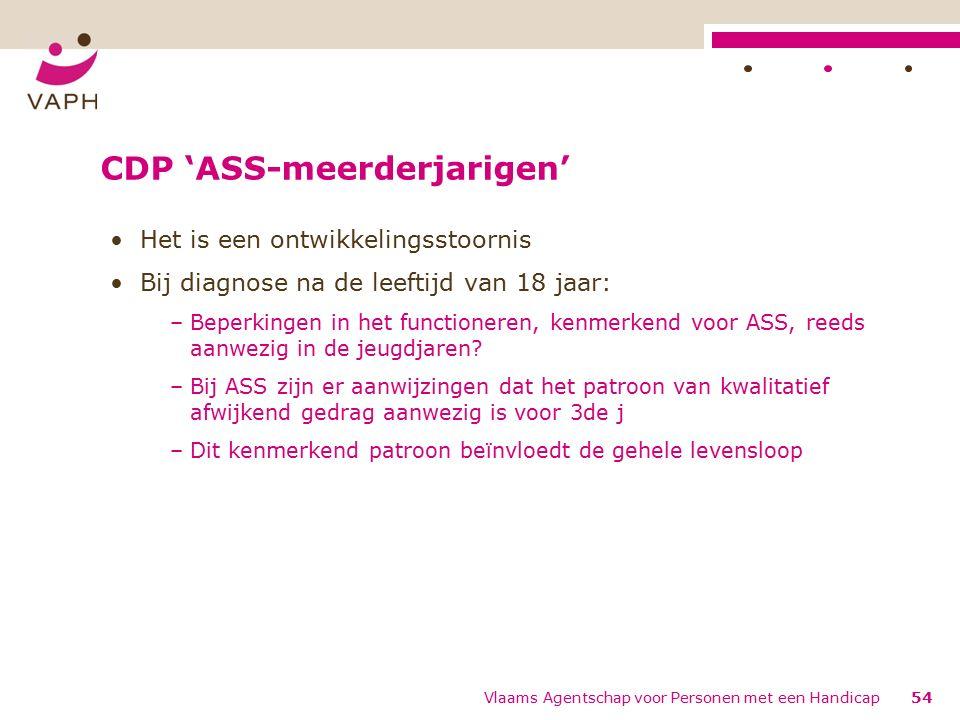 CDP 'ASS-meerderjarigen' Het is een ontwikkelingsstoornis Bij diagnose na de leeftijd van 18 jaar: –Beperkingen in het functioneren, kenmerkend voor ASS, reeds aanwezig in de jeugdjaren.