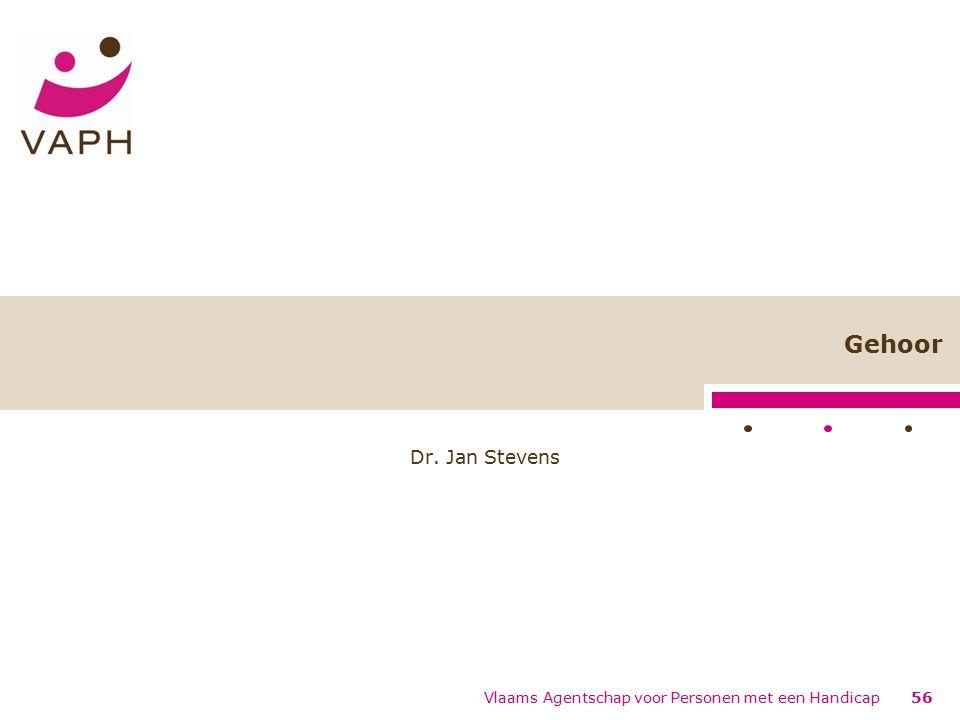 Gehoor Dr. Jan Stevens 56 Vlaams Agentschap voor Personen met een Handicap