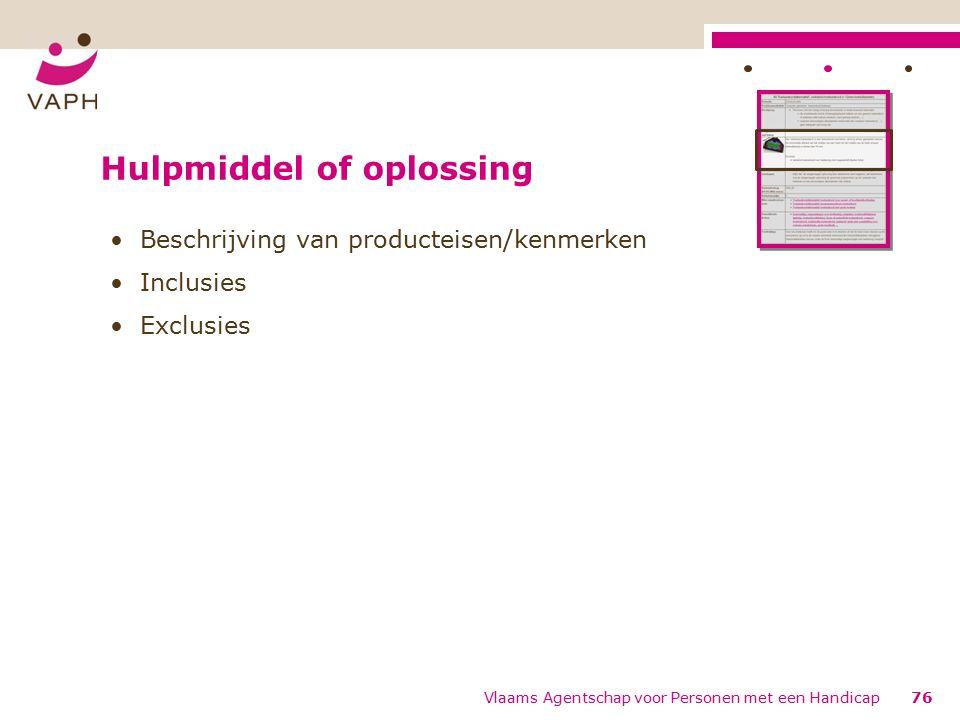 Hulpmiddel of oplossing Beschrijving van producteisen/kenmerken Inclusies Exclusies 76Vlaams Agentschap voor Personen met een Handicap
