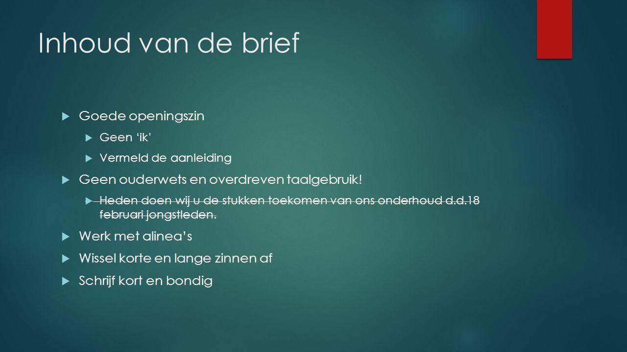 Afsluiting  Duidelijke slotzin in eigentijds Nederlands  Neemt u gerust contact op als u meer wil weten.