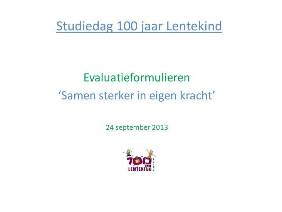 Studiedag 100 jaar Lentekind Evaluatieformulieren 'Samen sterker in eigen kracht' 24 september 2013