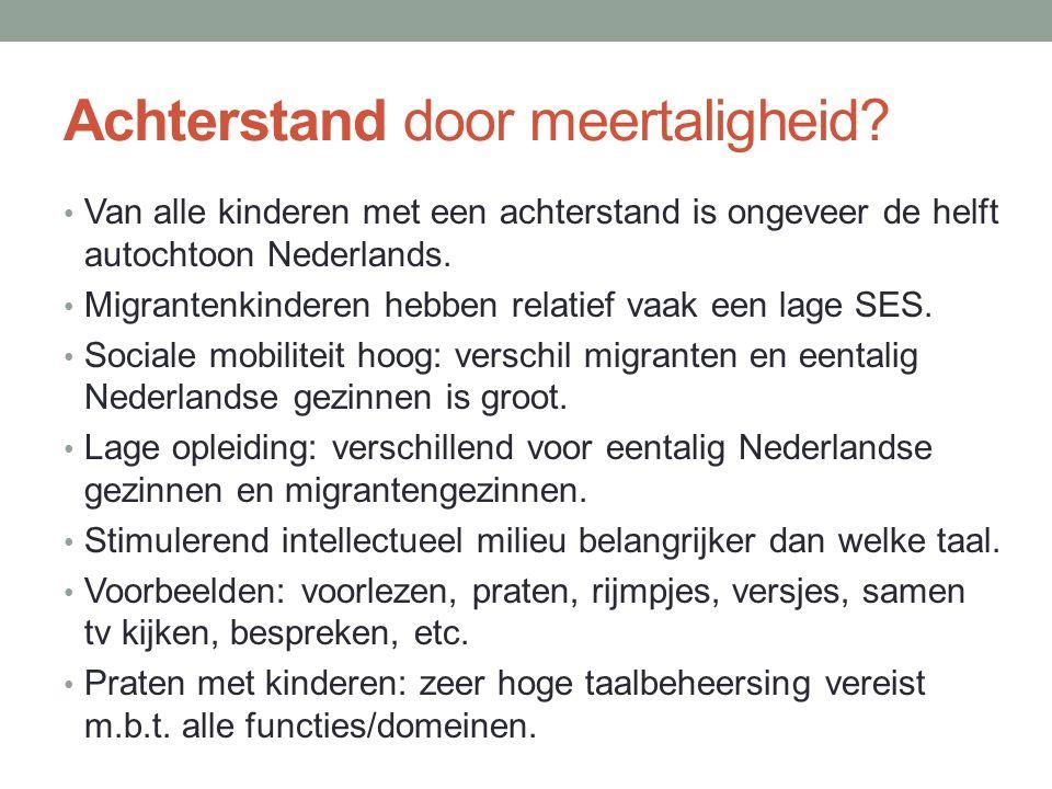 Achterstand door meertaligheid? Van alle kinderen met een achterstand is ongeveer de helft autochtoon Nederlands. Migrantenkinderen hebben relatief va