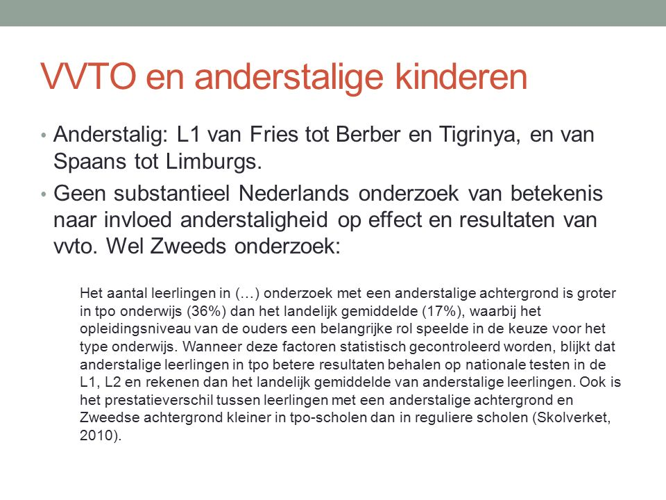 VVTO en anderstalige kinderen Anderstalig: L1 van Fries tot Berber en Tigrinya, en van Spaans tot Limburgs. Geen substantieel Nederlands onderzoek van