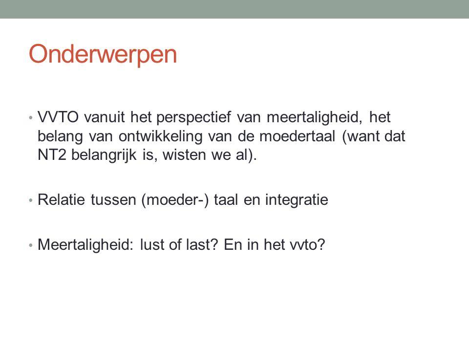 Onderwerpen VVTO vanuit het perspectief van meertaligheid, het belang van ontwikkeling van de moedertaal (want dat NT2 belangrijk is, wisten we al). R
