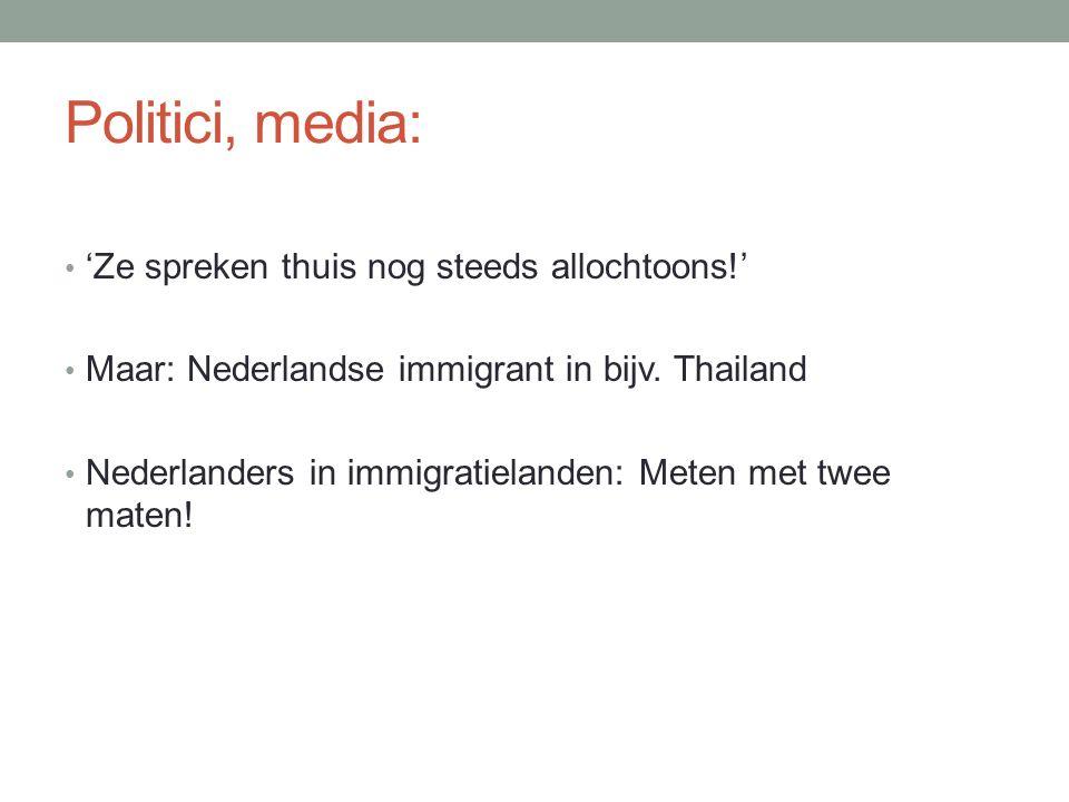 Politici, media: 'Ze spreken thuis nog steeds allochtoons!' Maar: Nederlandse immigrant in bijv. Thailand Nederlanders in immigratielanden: Meten met