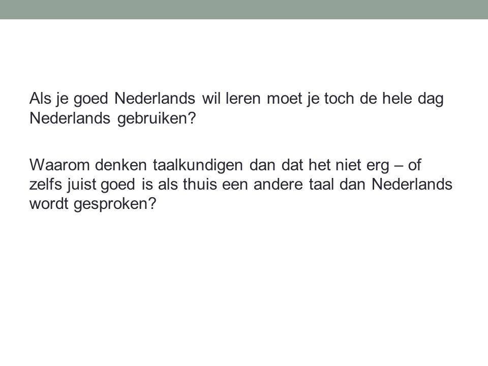 Als je goed Nederlands wil leren moet je toch de hele dag Nederlands gebruiken? Waarom denken taalkundigen dan dat het niet erg – of zelfs juist goed