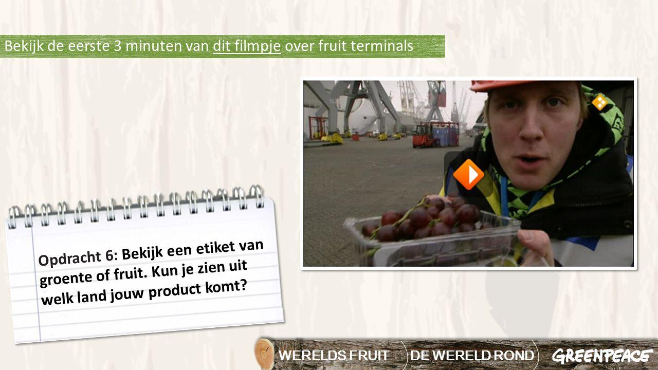 WERELDS FRUIT DE WERELD RONDDE WERELD ROND Bekijk de eerste 3 minuten van dit filmpje over fruit terminalsdit filmpje Opdracht 6: Bekijk een etiket van groente of fruit.