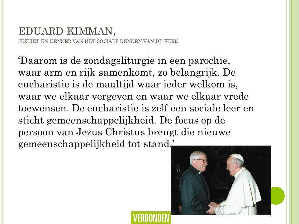 EDUARD KIMMAN, JEZUÏET EN KENNER VAN HET SOCIALE DENKEN VAN DE KERK 'Daarom is de zondagsliturgie in een parochie, waar arm en rijk samenkomt, zo belangrijk.