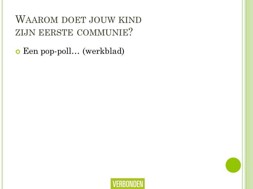 W AAROM DOET JOUW KIND ZIJN EERSTE COMMUNIE Een pop-poll… (werkblad)