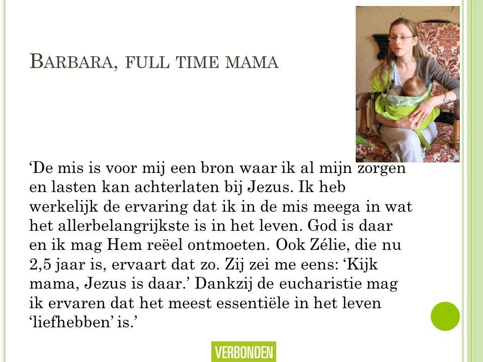 B ARBARA, FULL TIME MAMA 'De mis is voor mij een bron waar ik al mijn zorgen en lasten kan achterlaten bij Jezus.