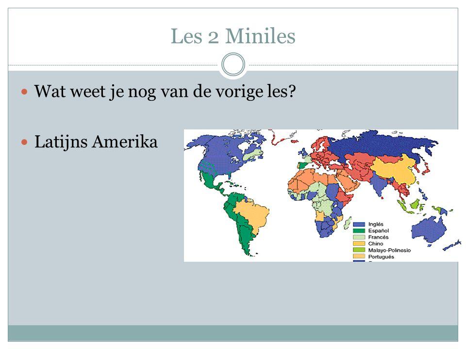 Les 2 Miniles Wat weet je nog van de vorige les Latijns Amerika